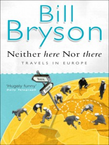 Neitehr here nor there, Bill Bryson