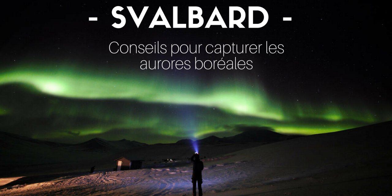 Conseils photos pour capturer des aurores boréales au Svalbard